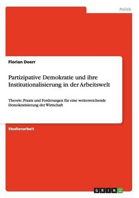 Partizipative Demokratie Und Ihre Institutionalisierung in Der Arbeitswelt (Paperback)