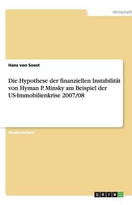 Die Hypothese Der Finanziellen Instabilitat Von Hyman P. Minsky Am Beispiel Der Us-Immobilienkrise 2007/08 (Paperback)