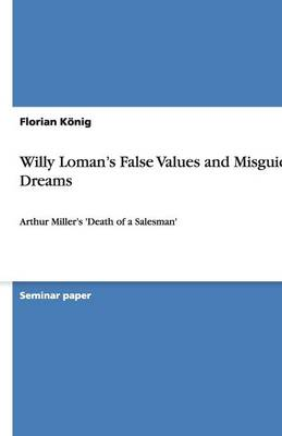 Willy Loman's False Values and Misguided Dreams (Paperback)