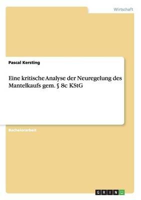 Eine Kritische Analyse Der Neuregelung Des Mantelkaufs Gem. 8c Kstg (Paperback)
