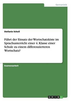 Fuhrt Der Einsatz Der Wortschatzkiste Im Sprachunterricht Einer 4. Klasse Einer Schule Zu Einem Differenzierteren Wortschatz? (Paperback)