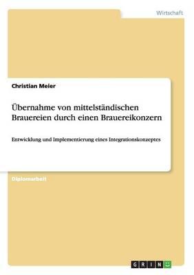 Ubernahme Von Mittelstandischen Brauereien Durch Einen Brauereikonzern (Paperback)
