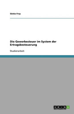 Die Gewerbesteuer Im System Der Ertragsbesteuerung (Paperback)