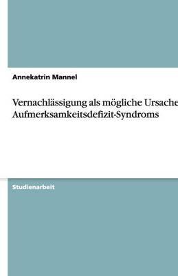 Vernachlassigung ALS Moegliche Ursache Des Aufmerksamkeitsdefizit-Syndroms (Paperback)