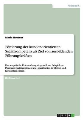 Forderung Der Kundenorientierten Sozialkompetenz ALS Ziel Von Ausbildenden Fuhrungskraften (Paperback)
