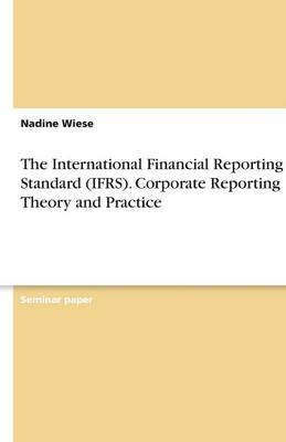 The International Financial Reporting Standard (Ifrs). Corporate Reporting Theory and Practice (Paperback)