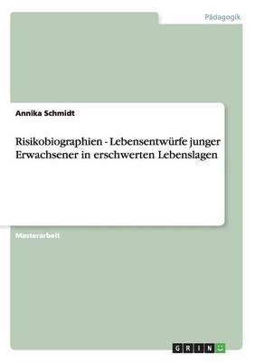 Risikobiographien - Lebensentwurfe Junger Erwachsener in Erschwerten Lebenslagen (Paperback)