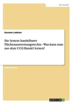 Ein System Handelbarer Flachenausweisungsrechte - Was Kann Man Aus Dem Co2-Handel Lernen? (Paperback)