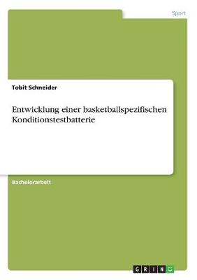 Entwicklung Einer Basketballspezifischen Konditionstestbatterie (Paperback)