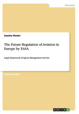 The Future Regulation of Aviation in Europe by Easa (Paperback)