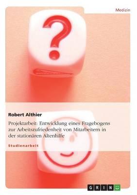 Entwicklung Eines Fragebogens Zur Arbeitszufriedenheit Von Mitarbeitern in Der Stationaren Altenhilfe (Paperback)