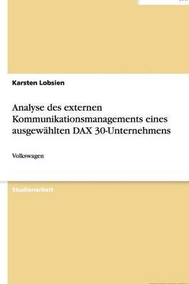 Analyse Des Externen Kommunikationsmanagements Eines Ausgewahlten Dax 30-Unternehmens (Paperback)
