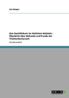 Das Neolithikum Im Ostlichen Holstein - Uberblick Uber Befunde Und Funde Der Trichterbecherzeit (Paperback)