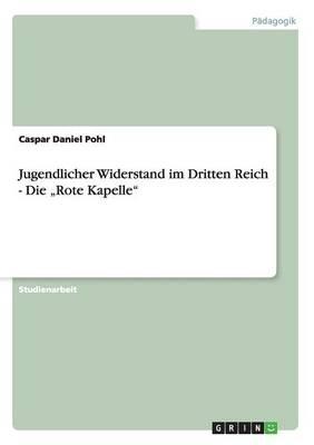 """Jugendlicher Widerstand Im Dritten Reich - Die """"Rote Kapelle"""" (Paperback)"""