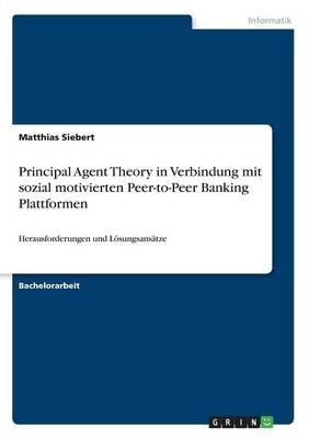 Principal Agent Theory in Verbindung Mit Sozial Motivierten Peer-To-Peer Banking Plattformen (Paperback)