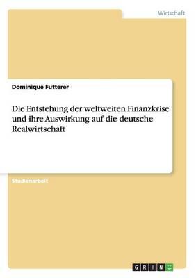 Die Entstehung Der Weltweiten Finanzkrise Und Ihre Auswirkung Auf Die Deutsche Realwirtschaft (Paperback)