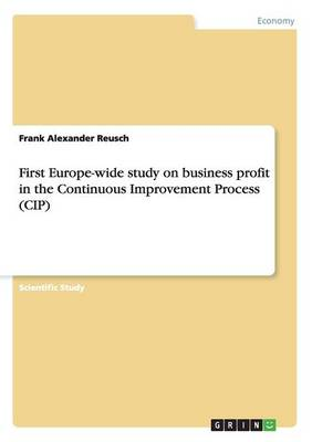 First Europe-Wide Study on Business Profit in the Continuous Improvement Process (Cip) (Paperback)