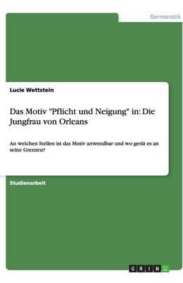 Das Motiv Pflicht Und Neigung in: Die Jungfrau Von Orleans (Paperback)