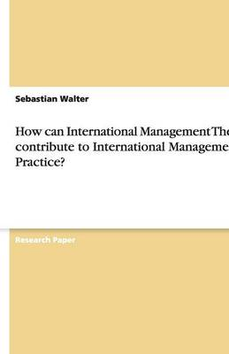 How Can International Management Theory Contribute to International Management Practice? (Paperback)