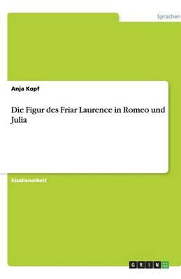 Die Figur Des Friar Laurence in Romeo Und Julia (Paperback)