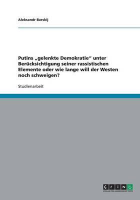 """Putins Gelenkte Demokratie"""" Unter Berucksichtigung Seiner Rassistischen Elemente Oder Wie Lange Will Der Westen Noch Schweigen? (Paperback)"""