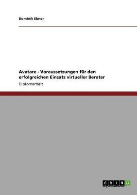 Avatare - Voraussetzungen Fur Den Erfolgreichen Einsatz Virtueller Berater (Paperback)