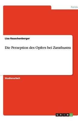 Die Perzeption Des Opfers Bei Zarathustra (Paperback)