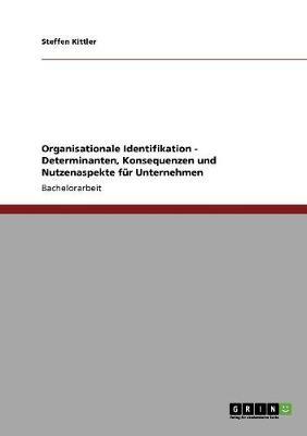 Organisationale Identifikation. Determinanten, Nutzenaspekte Und Konsequenzen Fur Unternehmen (Paperback)