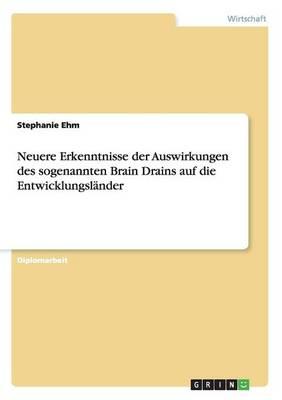 Neuere Erkenntnisse Der Auswirkungen Des Sogenannten Brain Drains Auf Die Entwicklungslander (Paperback)