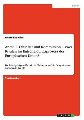 Anete E. Oles: Rat Und Kommission - Zwei Rivalen Im Entscheidungsprozess Der Europaischen Union? (Paperback)