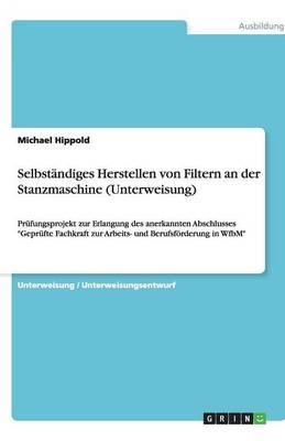 Selbstandiges Herstellen Von Filtern an Der Stanzmaschine (Unterweisung) (Paperback)