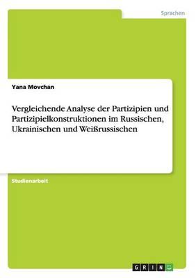 Vergleichende Analyse Der Partizipien Und Partizipielkonstruktionen Im Russischen, Ukrainischen Und Weirussischen (Paperback)