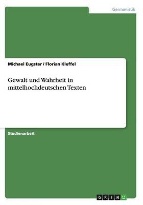 Gewalt Und Wahrheit in Mittelhochdeutschen Texten (Paperback)