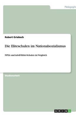 Die Eliteschulen Im Nationalsozialismus (Paperback)