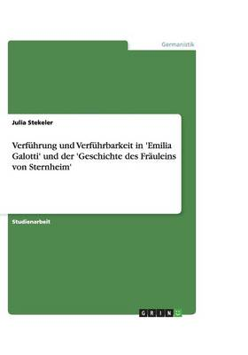 Verfuhrung Und Verfuhrbarkeit in 'Emilia Galotti' Und Der 'Geschichte Des Frauleins Von Sternheim' (Paperback)
