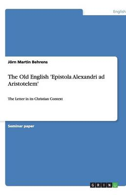 The Old English 'Epistola Alexandri Ad Aristotelem' (Paperback)
