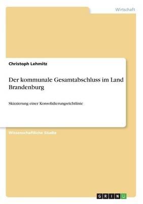 Der Kommunale Gesamtabschluss Im Land Brandenburg (Paperback)