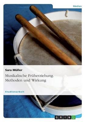 Musikalische Fruherziehung. Methoden Und Wirkung (Paperback)