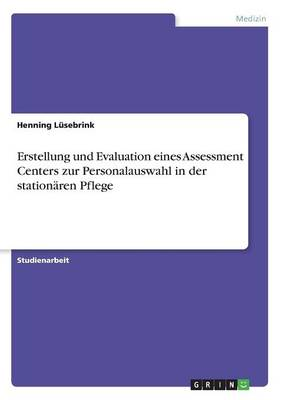 Erstellung Und Evaluation Eines Assessment Centers Zur Personalauswahl in Der Stationaren Pflege (Paperback)