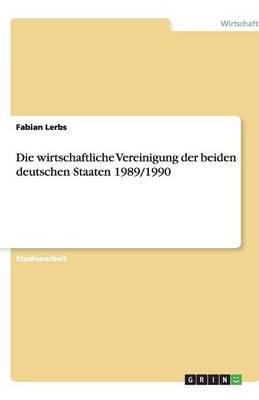 Die Wirtschaftliche Vereinigung Der Beiden Deutschen Staaten 1989/1990 (Paperback)