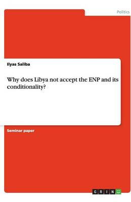 Why Does Libya Not Accept the Enp and Its Conditionality? (Paperback)