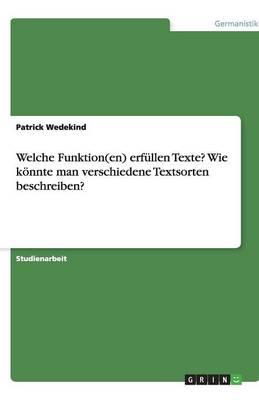 Welche Funktion(en) Erfullen Texte? Wie Konnte Man Verschiedene Textsorten Beschreiben? (Paperback)