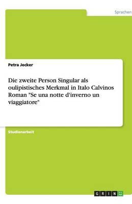 Die Zweite Person Singular ALS Oulipistisches Merkmal in Italo Calvinos Roman Se Una Notte D'Inverno Un Viaggiatore (Paperback)