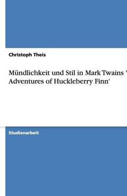 Mundlichkeit Und Stil in Mark Twains 'The Adventures of Huckleberry Finn' (Paperback)