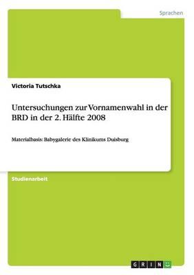 Untersuchungen Zur Vornamenwahl in Der Brd in Der 2. Halfte 2008 (Paperback)