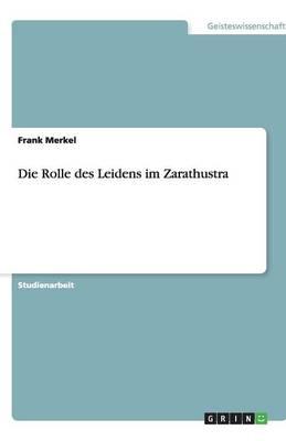 Die Rolle Des Leidens Im Zarathustra (Paperback)