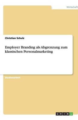 Employer Branding ALS Abgrenzung Zum Klassischen Personalmarketing (Paperback)