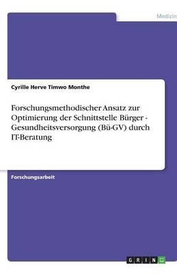 Forschungsmethodischer Ansatz Zur Optimierung Der Schnittstelle Burger - Gesundheitsversorgung (Bu-Gv) Durch It-Beratung (Paperback)