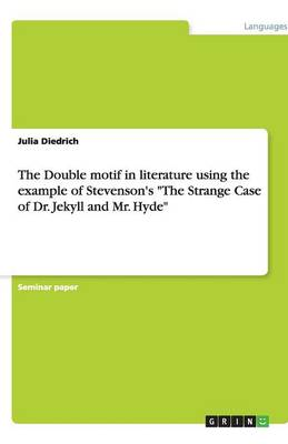 The Double Motif in Literature Using the Example of Stevenson's the Strange Case of Dr. Jekyll and Mr. Hyde (Paperback)