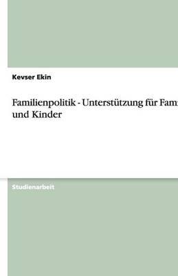 Familienpolitik - Unterstutzung Fur Familien Und Kinder (Paperback)
